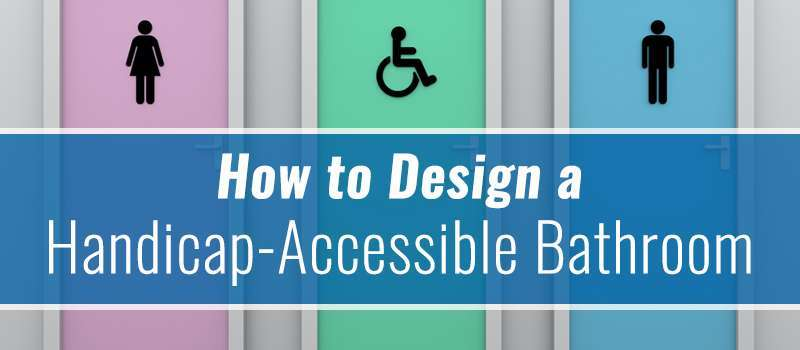 How to Design a Handicap-Accessible Bathroom
