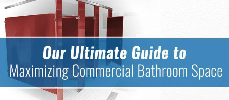 Our Ultimate Guide to Maximizing Commercial Bathroom Space