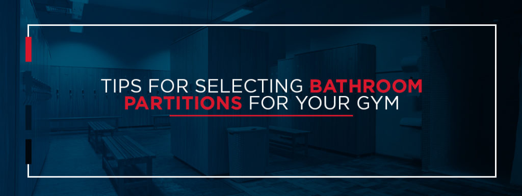Tips for Selecting Bathroom Partitions For Your Gym